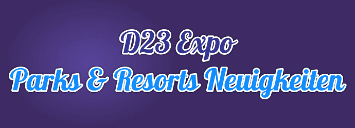 Die Parks & Resorts Neuigkeiten zur D23 Expo