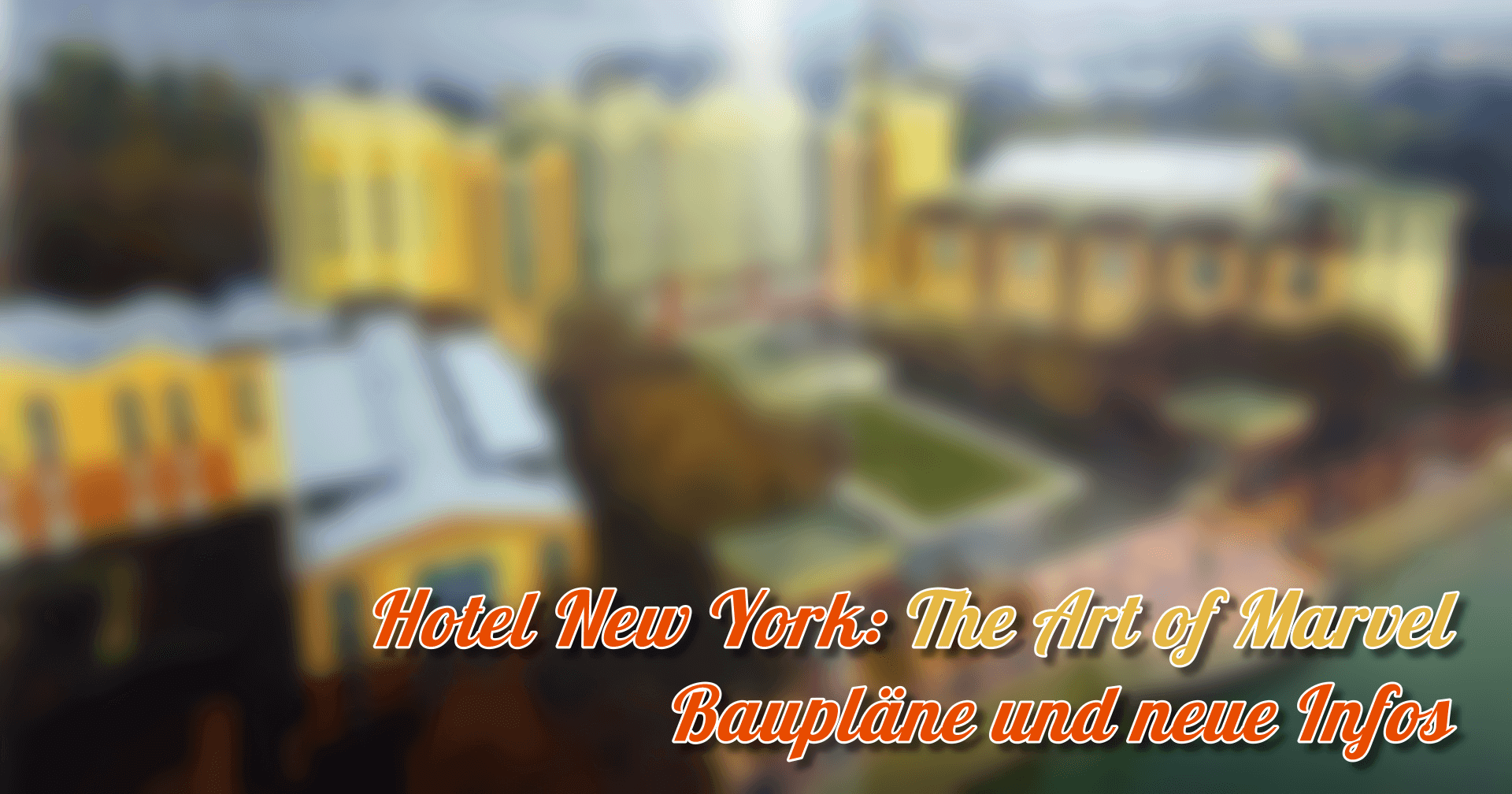 Hotel New York: The Art of Marvel Baupläne und neue Infos