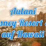 Aulani - ein Disney Resort und Spa
