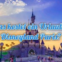 Was kostet ein Aufenthalt in Disneyland Paris?