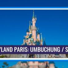 Disneyland Paris: Stornierung & Umbuchung wegen Corona