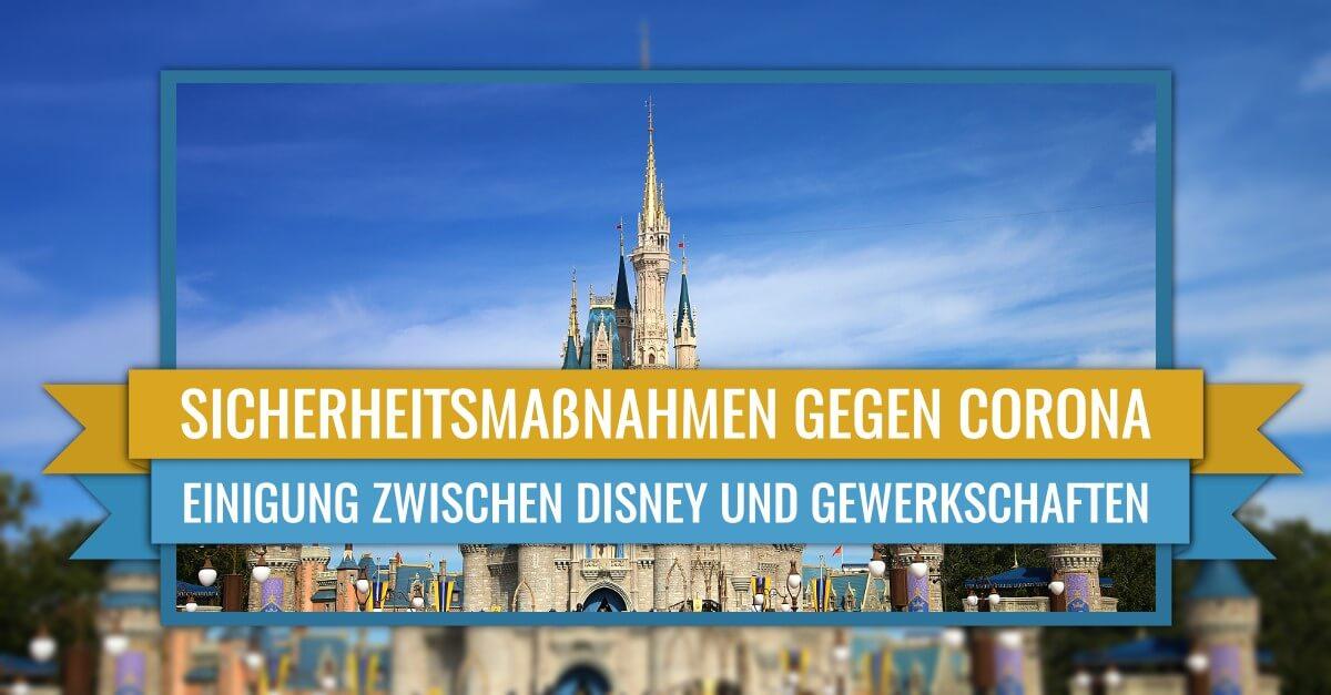 Walt Disney World und Gewerkschaftten einigen sich über Sicherheitsprotokolle zum Schutz gegen Corona