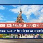 Regeln und Bedingungen bei der Wiedereröffnung von Disneyland Paris