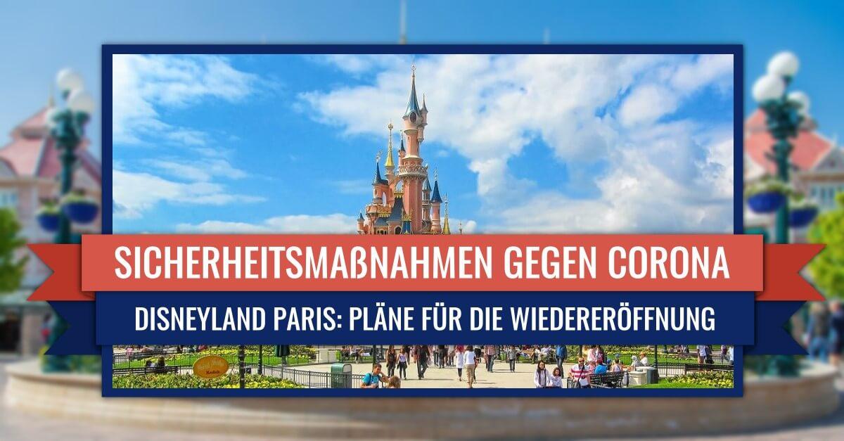 Maßnahmen gegen Corona bei der Wiedereröffnung von Disneyland Paris