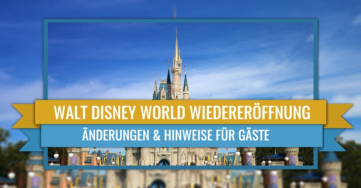 Wiedereröffnung von Walt Disney World: Hinweise & Maßnahmen
